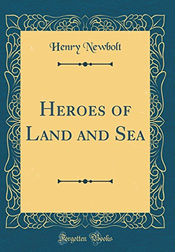 Heroes of Land and Sea (Classic Reprint)