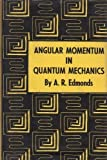 Angular Momentum in Quantum Mechanics, Edmonds, A. R., 0691079129