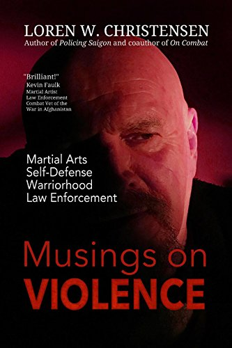 MUSINGS ON VIOLENCE: Martial Arts, Self-Defense, Law Enforcement, Warriorhood ()