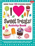 I Love Sweet Treats! Activity Book: A yummy assortment of stickers, games, recipes, step-by-step drawing projects, and more to satisfy your sweet tooth! (I Love Activity Books)