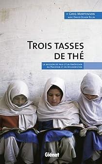 Trois tasses de thé : La mission de paix d'un Américain au Pakistan et en Afghanistan par Mortenson