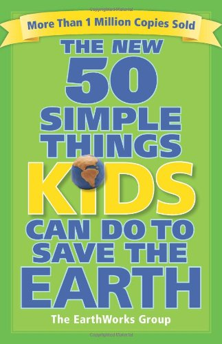 The New 50 Simple Things Kids Can Do to Save the (Science New For Kids)