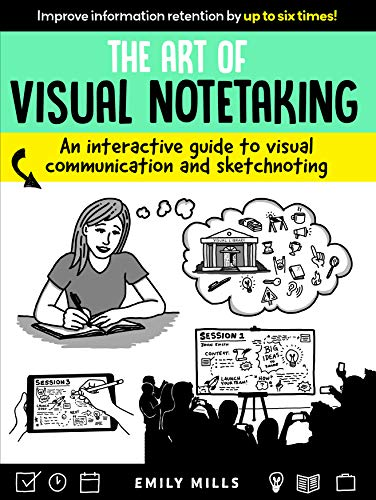 The Art of Visual Notetaking: An interactive guide to visual communication and sketchnoting (Best Visual Communication Colleges)