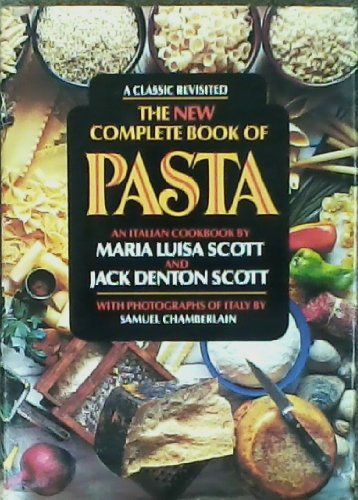 The New Complete Book of Pasta: An Italian Cookbook Revised edition by Scott, Maria Luisa; Scott, Jack Denton published by William Morrow & Co Hardcover