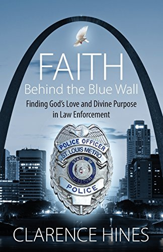 Faith Behind the Blue Wall: Finding God's Love and Divine Purpose in Law Enforcement