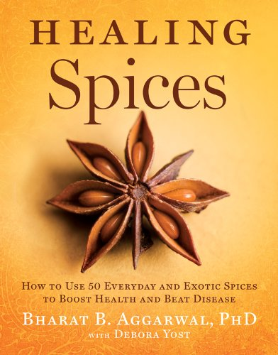 Healing Spices: How to Use 50 Everyday and Exotic Spices to Boost Health and Beat -