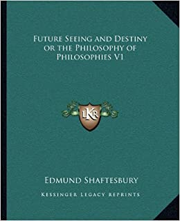 Future Seeing and Destiny or the Philosophy of Philosophies V1