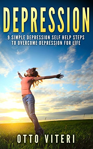 DEPRESSION: 9 Simple 'Depression Cure' Steps To: Overcome Depression, Naturally For Life! (Overcome Depression, Depression Self Help, Depression Books, Suicide)