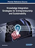 Knowledge Integration Strategies for Entrepreneurship and Sustainability (Advances in Business Information Systems and Analytics)