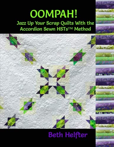 Oompah!: Jazz up your scrap quilts with the Accordion Sewn HSTsTM method