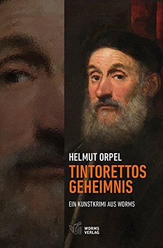 Tintorettos Geheimnis: Ein Kunstkrimi aus Worms