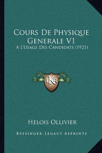 Cours De Physique Generale V1: A L'Usage Des Candidats (1921) (French Edition)