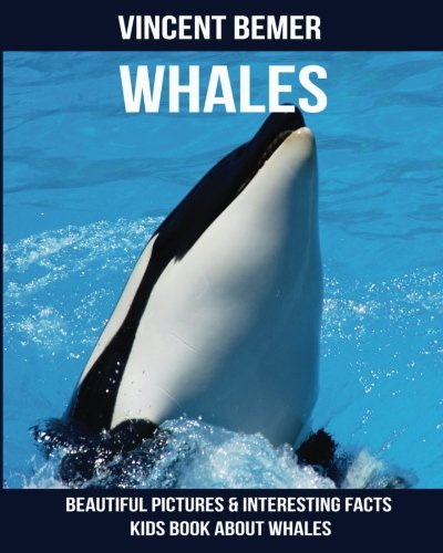 (Whales: Beautiful Pictures & Interesting Facts Kids Book About Whales)
