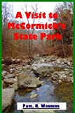 A Visit to McCormick?s State Park: McCormick's Creek – Hiking and Camping Paradise (Indiana State Park Travel Guide Series) (Volume 11)