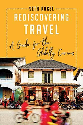 Rediscovering Travel: A Guide for the Globally Curious (Ship Abroad)