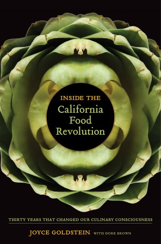 Inside the California Food Revolution: Thirty Years That Changed Our Culinary Consciousness (California Studies in Food