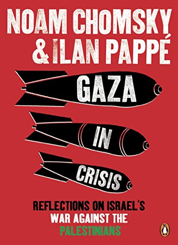 Gaza in Crisis: Reflections on Israel's War Against the Palestinians. by Noam Chomsky and Ilan Papp (Media Control The Spectacular Achievements Of Propaganda)