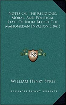 Book Notes on the Religious, Moral, and Political State of India Before the Mahomedan Invasion (1841)
