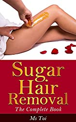 Sugar Hair Removal: The Complete Book