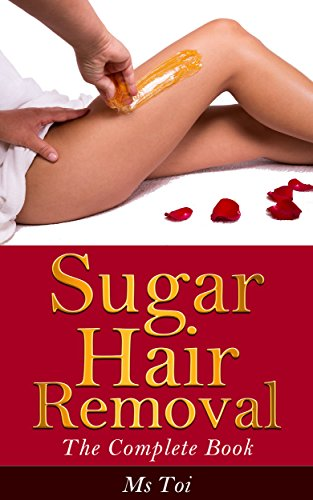 Sugar Hair Removal: The Complete
