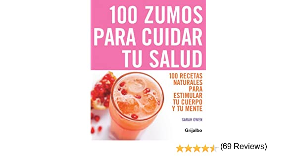 100 zumos para cuidar tu salud: 100 recetas naturales para ...