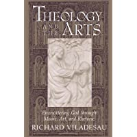 Theology and the Arts: Encountering God Through Music, Art and Rhetoric