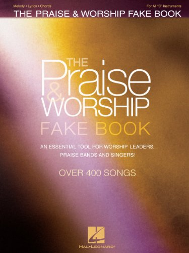 The Praise & Worship Fake Book: An Essential Tool for Worship Leaders, Praise Bands and Singers!