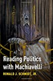 "Ronald J. Schmidt, Jr., ""Reading Politics with Machiavelli"" (Oxford UP, 2018)"