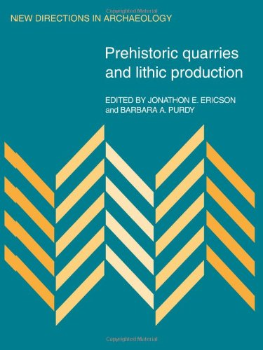 Prehistoric Quarries And Lithic Production (New Directions In Archaeology)