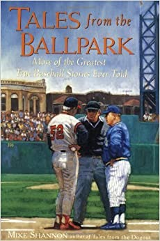 Book Tales From the Ballpark : More of the Greatest True Baseball Stories Ever Told by Mike Shannon (2000-03-03)