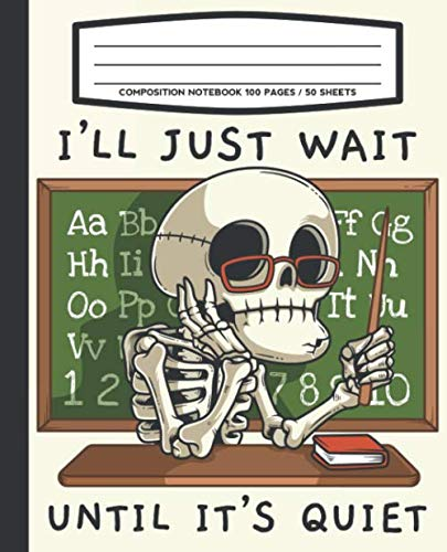 Composition Notebook 100 Pages / 50 Sheets I'll Just Wait Until It's Quiet: College Ruled Pages For -