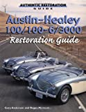 Austin Healey 100/100-6/3000: Restoration Guide (Authentic Restoration Guide)