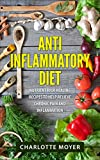 Anti Inflammatory Diet: Cookbook: Nutrient Rich Healing Recipes to Help Relieve Chronic Pain & Inflammation (Pain free, Healthy Eating Low Carb, Diet)