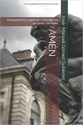 AMÉN: Pensamientos y percepciones de una persona corriente (Spanish Edition)