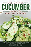 Delightful Cucumber Dishes to Suit All Tastes: The Most Popular Cucumber...