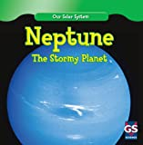 Neptune: The Stormy Planet (Our Solar System)