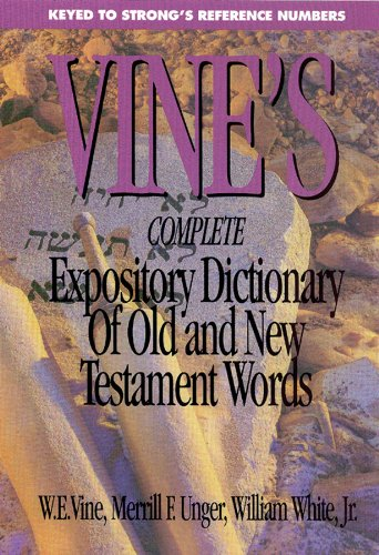 Vine's Complete Expository Dictionary of Old and New Testament Words (Word Study Series) (The Bible The Complete Word Of God Abridged)
