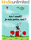 Am I small? Je suis petite, moi ?: Children's Picture Book English-French (Bilingual Edition) (World Children's Book 1)