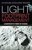 Light Footprint Management: Leadership in Times of Change, Charles-Edouard Bouée, 1472900057