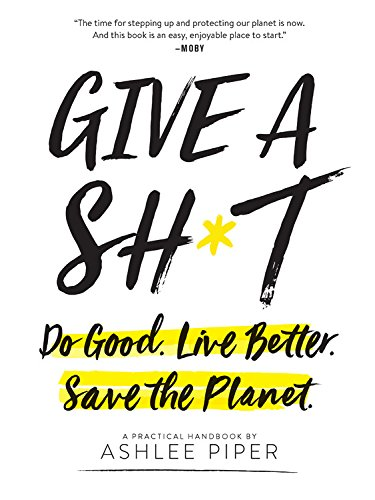 Give a Sh*t: Do Good. Live Better. Save the Planet. (Grape Growing Supplies)