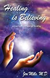 Healing Is Believing, Jeri Mills, 0971335028