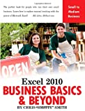 Excel 2010 - Business Basics and Beyond, Chris Smitty Smith, 1615470123