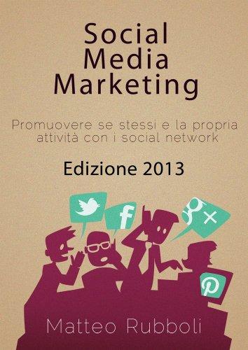 Social Media Marketing - Edizione 2013 (Italian Edition)
