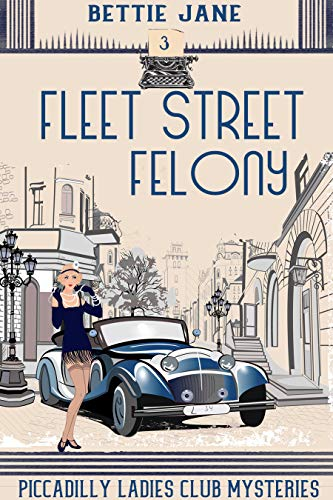 Fleet Street Felony (Piccadilly Ladies Club Mysteries Book 3) by [Jane, Bettie]