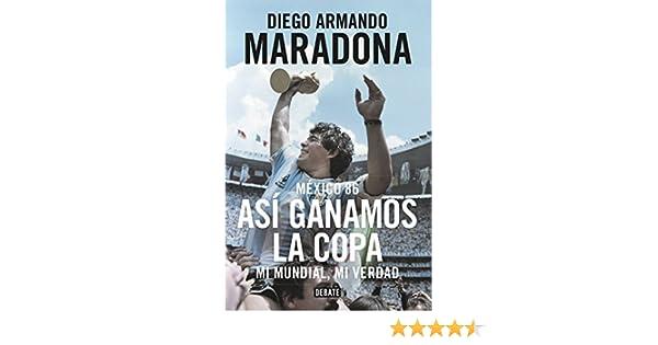 ASI GANAMOS LA COPA: DIEGO ARMANDO MARADONA: 9786073147095: Amazon.com: Books
