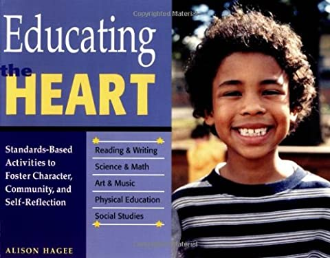 Educating the Heart: Standards-Based Activities to Foster Character, Community, and Self-Reflection (Educating For Character)