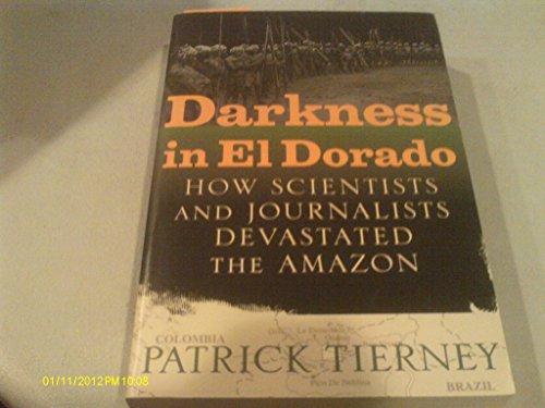 Darkness in El Dorado. How Scientists and Journalists Devastated the Amazon