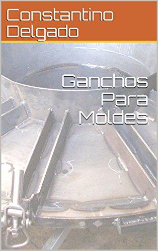 Ganchos Para Moldes (Spanish Edition) by [Delgado, Constantino]