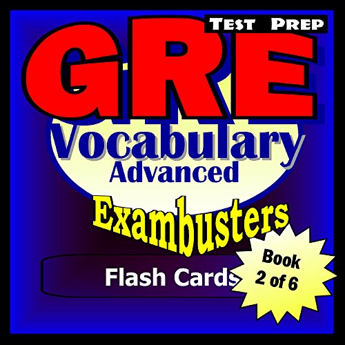 GRE Test Prep Advanced Vocabulary 2 Review--Exambusters Flash Cards--Workbook 2 of 6: GRE Exam Study Guide (Exambusters GRE)