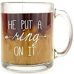 He Put A Ring On It - Glass Coffee Mug - Makes a Great Gift for the Bride-to-Be!